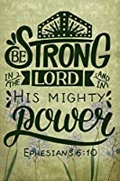 Be Strong In The Lord And In His Mighty Power Ephesians 6:10: A Guide for Scripture, Devotional Prayer Notebook, Prayer Journal, Thanks, and Spiritual Thoughts, Guide To Prayer, Praise and Thanks, Devotional Prayer Notebook.