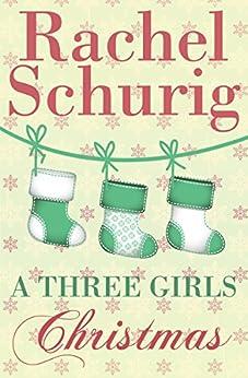 A Three Girls Christmas: A Three Girls Short Story by [Schurig, Rachel]