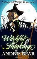 Witchful Thinking: A Cozy Paranormal Mystery (Witches of Whisper Grove)