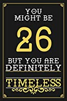 26th Birthday Journal: Lined Journal / Notebook -  Elegant and Funny 26 yr Old Gift, Fun And Practical Alternative to a Card - 26th Birthday Gifts For Men or Women - Timeless