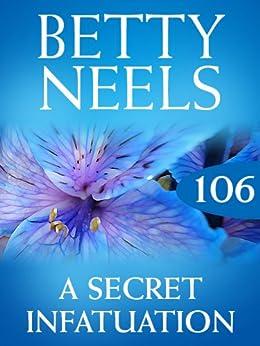 [Neels, Betty]のA Secret Infatuation (Mills & Boon M&B) (Betty Neels Collection, Book 106) (English Edition)