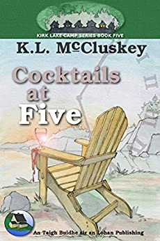 Cocktails at Five (Kirk Lake Camp Book 5) by [McCluskey, K.L.]