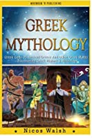 Greek Mythology: Greek Gods of Ancient Greece and Other Greek Myths - Discovering Greek History & Mythology - 2nd Edition - With Pics