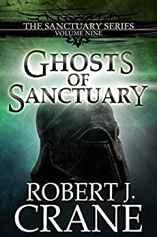 Ghosts of Sanctuary (The Sanctuary Series Book 9) by [Crane, Robert J.]