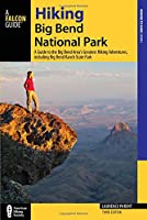 Hiking Big Bend National Park: A Guide to the Big Bend Area's Greatest Hiking Adventures, including Big Bend Ranch State Park (Where to Hike)