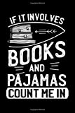 If It Involves Books And Pajamas Count Me In: Love Books Love Pajamas Gift For Readers Lined Notebook Journal Diary 6x9