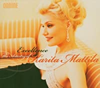 Excellence: The Artistry of Karita Mattila by SCHUMANN / BRAHMS / MERIKANTO / E (2004-09-21)