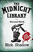 Midnight Library: 6: Shut your Mouth