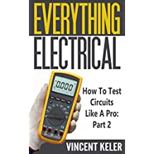 Everything Electrical How To Test Circuits Like A Pro Part 2