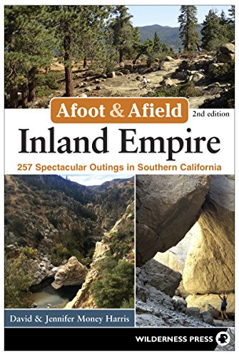 Afoot & Afield: Inland Empire: 257 Spectacular Outings in Southern California