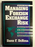 Managing Foreign Exchange Risk: Advanced Strategies for Global Investors, Corporations and Financial Institutions