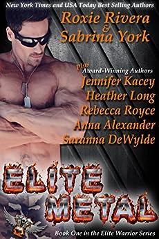 Elite Metal: Eight-Novel Cohesive Military Romance Boxed Set (Elite Warriors Book 1) by [Rivera, Roxie, York, Sabrina, Kacey, Jennifer, Alexander, Anna, Long, Heather, Royce, Rebecca, DeWylde, Saranna]