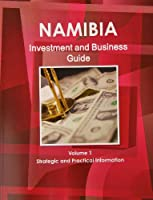 Namibia Investment and Business Guide: Strategic and Practical Information
