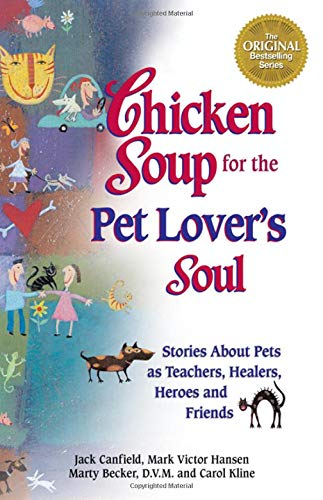 Download Chicken Soup for the Pet Lover's Soul: Stories About Pets As Teachers, Healers, Heroes, and Friends (Chicken Soup for the Soul) 1558745718