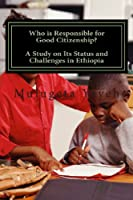 Who Is Responsible for Good Citizenship?: A Study on Its Status and Challenges in Ethiopia