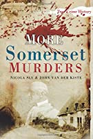 More Somerset Murders (Sutton True Crime History)