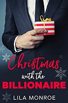 Christmas with the Billionaire: A Holiday Rom-Com (Lucky in Love Book 6) by [Monroe, Lila]