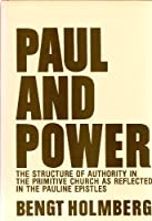 Paul and Power: Structure of Authority in the Primitive Church as Reflected in the Pauline Epistles