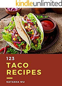 123 Taco Recipes: Let's Get Started with The Best Taco Cookbook! (English Edition)