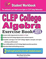 CLEP College Algebra Exercise Book: Student Workbook and Two Realistic CLEP College Algebra Tests