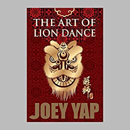The Art of Lion Dance by [Yap, Joey]