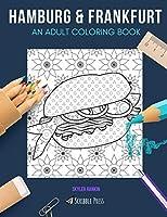 HAMBURG & FRANKFURT: AN ADULT COLORING BOOK: Hamburg & Frankfurt - 2 Coloring Books In 1