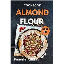 Almond Flour Cookbook: Best 50 Incredible Almond Flour Recipes (Baking Secret Book 2)