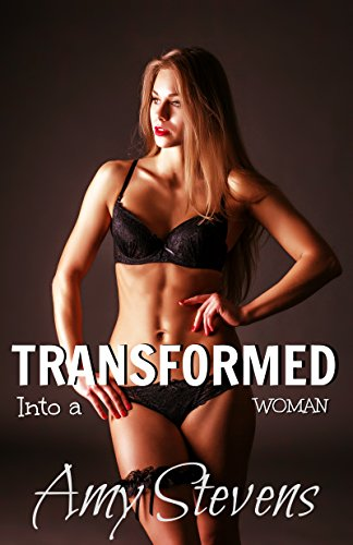 TRANSFORMED INTO A WOMAN: (Crossdressing, Feminization, First Time) (English Edition)