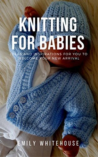 Knitting For Babies Ideas And Inspirations For You To Welcome Your