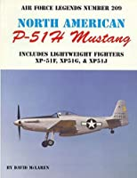 North American P-51h Mustang: Includes Lightweight Fighters Xp-51f, Xp51g, & Xp51j (Air Force Legends)