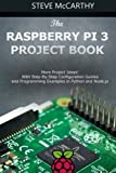 The Raspberry Pi 3 Project Book: More Project Ideas! With Step-By-Step Configuration Guides and Programming Examples in Python and Node.js
