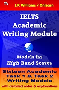 [Williams, J.P.]のIELTS Academic Writing Module: Models for High Band Scores (English Edition)