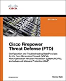 Cisco Firepower Threat Defense (FTD): Configuration and Troubleshooting Best Practices for the Next-Generation Firewall (NGFW), Next-Generation Intrusion ... Technology: Security) (English Edition)