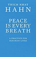 Peace Is Every Breath: A Practice for Our Busy Lives. Thich Nhat Hanh by Thch Nht Hanh(2011-03-01)
