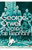 Shooting an Elephant: And Other Essays (Penguin Modern Classics)