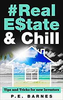 Real Estate & Chill: Tips and Tricks for new Investors by [Barnes, P. E.]