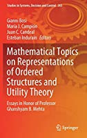 Mathematical Topics on Representations of Ordered Structures and Utility Theory: Essays in Honor of Professor Ghanshyam B. Mehta (Studies in Systems, Decision and Control)