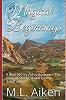 Magical Beginnings: A Blue Moon Valley Romance The story of Starlight and Devon (book one)