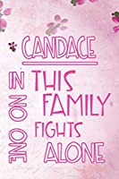 CANDACE In This Family No One Fights Alone: Personalized Name Notebook/Journal Gift For Women Fighting Health Issues. Illness Survivor / Fighter Gift for the Warrior in your life | Writing Poetry, Diary, Gratitude, Daily or Dream Journal.