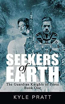 Seekers of Earth (The Guardian Knights of Terra Book 1) by [Pratt, Kyle]