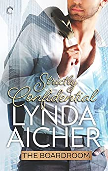 Strictly Confidential (The Boardroom Book 3) by [Aicher, Lynda]