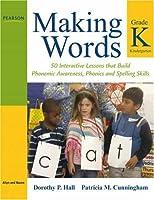 Making Words Kindergarten: 50 Interactive Lessons that Build Phonemic Awareness, Phonics, and Spelling Skills (Making Words Series)