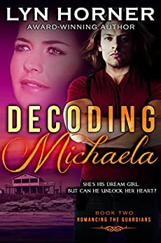 Decoding Michaela: Romancing the Guardians, Book Two by [Horner, Lyn]