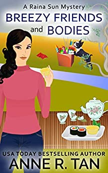 Breezy Friends and Bodies: A Chinese Cozy Mystery (A Raina Sun Mystery Book 3) by [Tan, Anne R.]