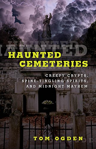 Haunted Cemeteries: Creepy Crypts, Spine-Tingling Spirits, And Midnight Mayhem (Haunted Series)
