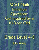 SCAT Math Imitation Questions: Get Inspired by a 10-Year-Old: Grade Level 4-8