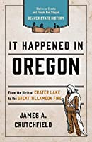 It Happened in Oregon: Stories of Events and People That Shaped Beaver State History