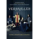 Versailles: Sweeping. Sexy. Dramatic. the Most Captivating Historical Novel You'll Read This Year