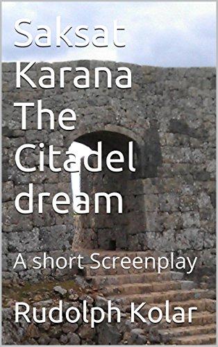 [Kolar, Rudolph]のSaksat Karana The Citadel dream: A short Screenplay (English Edition)