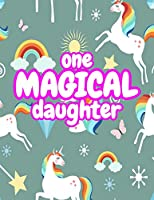 One Magical Daughter: Cute Unicorn Journal Diary Notebook for Girls to Write In - Perfect as Birthday Gift, Christmas Basket Fillers and Children's Party Favors - Design Code A4 2143